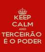 KEEP CALM AND TERCEIRÃO  É O PODER - Personalised Poster A4 size