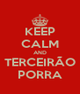 KEEP CALM AND TERCEIRÃO PORRA - Personalised Poster A4 size