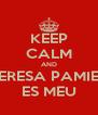 KEEP CALM AND TERESA PAMIES ES MEU - Personalised Poster A4 size