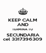 KEEP CALM AND TERMINA TU  SECUNDARIA cel 3317396309 - Personalised Poster A4 size