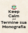 Keep Calm and Termine sua Monografia - Personalised Poster A4 size