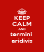 KEEP CALM AND termini  aridivis - Personalised Poster A4 size