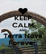 KEEP CALM AND Terra Nova Forever - Personalised Poster A4 size