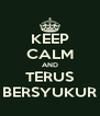 KEEP CALM AND TERUS BERSYUKUR - Personalised Poster A4 size