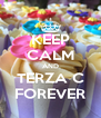 KEEP CALM AND TERZA C FOREVER - Personalised Poster A4 size