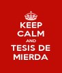 KEEP CALM AND TESIS DE MIERDA - Personalised Poster A4 size