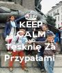 KEEP CALM AND  Tęsknię Za Przypałami  - Personalised Poster A4 size