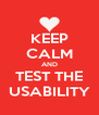 KEEP CALM AND TEST THE USABILITY - Personalised Poster A4 size