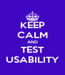 KEEP CALM AND TEST USABILITY - Personalised Poster A4 size