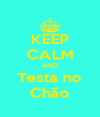 KEEP CALM AND Testa no Chão - Personalised Poster A4 size