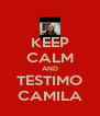 KEEP CALM AND TESTIMO CAMILA - Personalised Poster A4 size