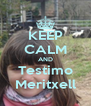 KEEP CALM AND Testimo Meritxell - Personalised Poster A4 size