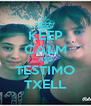 KEEP CALM AND TESTIMO TXELL - Personalised Poster A4 size