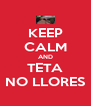 KEEP CALM AND TETA NO LLORES - Personalised Poster A4 size