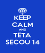 KEEP CALM AND TETA SECOU 14 - Personalised Poster A4 size