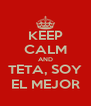 KEEP CALM AND TETA, SOY EL MEJOR - Personalised Poster A4 size