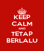 KEEP CALM AND TETAP BERLALU - Personalised Poster A4 size