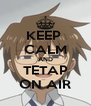 KEEP  CALM AND TETAP ON AIR - Personalised Poster A4 size