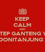 KEEP CALM AND TETEP GANTENG YA DONITANJUNG ! - Personalised Poster A4 size