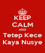 KEEP CALM AND Tetep Kece Kaya Nusye - Personalised Poster A4 size