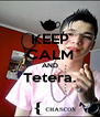 KEEP CALM AND Tetera.  - Personalised Poster A4 size