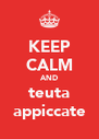 KEEP CALM AND teuta appiccate - Personalised Poster A4 size