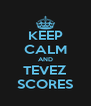KEEP CALM AND TEVEZ SCORES - Personalised Poster A4 size