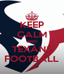 KEEP CALM AND TEXANS FOOTBALL - Personalised Poster A4 size