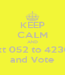 KEEP CALM AND  text 052 to 42308  and Vote - Personalised Poster A4 size
