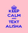 KEEP CALM AND TEXT ALISHA - Personalised Poster A4 size