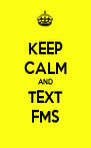 KEEP CALM AND TEXT FMS - Personalised Poster A4 size