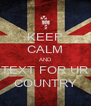KEEP CALM AND TEXT FOR UR COUNTRY - Personalised Poster A4 size