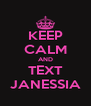 KEEP CALM AND TEXT JANESSIA - Personalised Poster A4 size