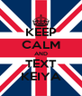 KEEP CALM AND TEXT KEIYA - Personalised Poster A4 size