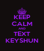 KEEP CALM AND TEXT KEYSHUN - Personalised Poster A4 size