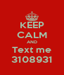 KEEP CALM AND Text me 3108931 - Personalised Poster A4 size