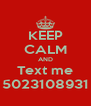KEEP CALM AND Text me 5023108931 - Personalised Poster A4 size