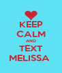 KEEP CALM AND TEXT MELISSA  - Personalised Poster A4 size