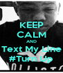 KEEP CALM AND Text My Line #Turn Up - Personalised Poster A4 size