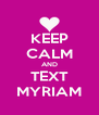KEEP CALM AND TEXT MYRIAM - Personalised Poster A4 size