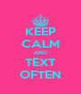 KEEP CALM AND TEXT OFTEN - Personalised Poster A4 size