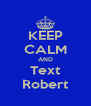 KEEP CALM AND Text Robert - Personalised Poster A4 size