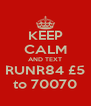 KEEP CALM AND TEXT RUNR84 £5 to 70070 - Personalised Poster A4 size