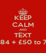 KEEP CALM AND TEXT RUNR84 + £50 to 70070 - Personalised Poster A4 size