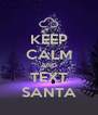 KEEP CALM AND TEXT SANTA - Personalised Poster A4 size