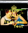 KEEP CALM AND Text Text        Text - Personalised Poster A4 size