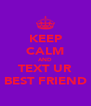 KEEP CALM AND TEXT UR BEST FRIEND - Personalised Poster A4 size