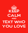 KEEP CALM AND TEXT WHO YOU LOVE - Personalised Poster A4 size