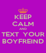 KEEP CALM AND TEXT  YOUR BOYFREIND - Personalised Poster A4 size