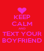 KEEP CALM AND TEXT YOUR BOYFRIEND - Personalised Poster A4 size